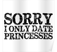 Sorry, I Only Date Princesses Poster