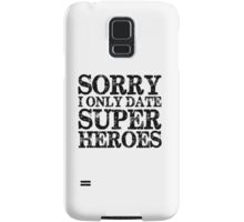 Sorry, I Only Date Super Heroes Samsung Galaxy Case/Skin