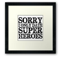 Sorry, I Only Date Super Heroes Framed Print