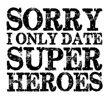 Sorry, I Only Date Super Heroes Photographic Print