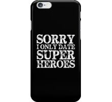 Sorry, I Only Date Super Heroes (inverted) iPhone Case/Skin