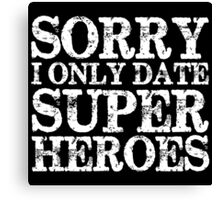 Sorry, I Only Date Super Heroes (inverted) Canvas Print