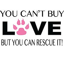 YOU CANT BUY LOVE BUT YOU CAN RESCUE IT! Photographic Print