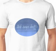 Bob Says Hello (oval) Unisex T-Shirt