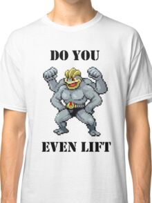 Do You Even Lift Machamp? Classic T-Shirt