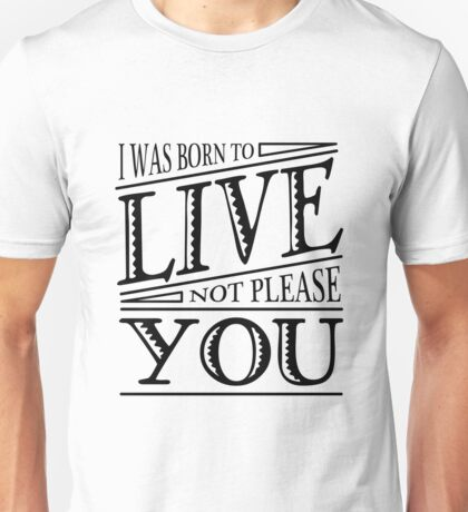 Born to live Unisex T-Shirt