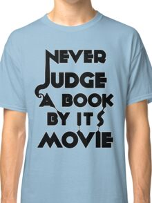 Never Judge A Book By Its Movie - Tshirt Classic T-Shirt