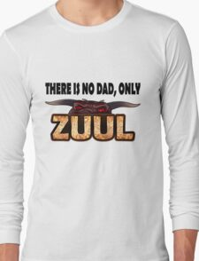 There is no dad, only Zuul! Long Sleeve T-Shirt