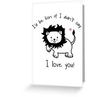 I'd Be Lion If I Didn't Say I Love You  Greeting Card