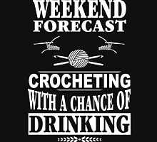 Weekend Forecast CROCHETING With A Chance Of Drinking T-Shirt