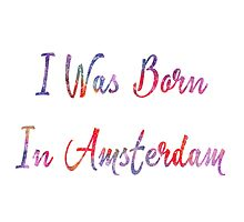 I was born in Amsterdam Photographic Print