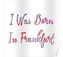 I was born in Frankfurt Poster