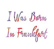 I was born in Frankfurt Photographic Print