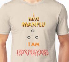 I have MAN Flu  Unisex T-Shirt
