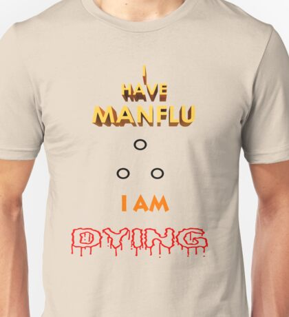 I have MAN Flu  Unisex T-Shirt