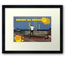 Destroy All Obstacles! Framed Print