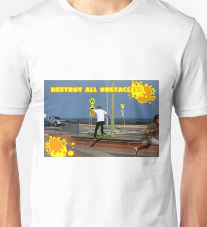 Destroy All Obstacles! Unisex T-Shirt