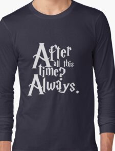 After All This Time? Always. Long Sleeve T-Shirt