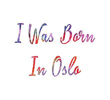 I was born in Oslo Photographic Print