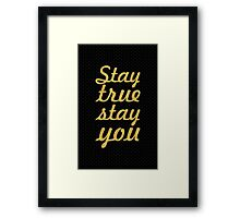 Stay true stay you - Life Inspirational Quote Framed Print