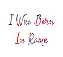 I was born in Roma Photographic Print