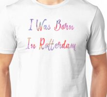 I was born in Rotterdam Unisex T-Shirt