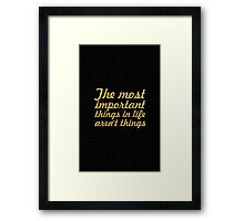 The most important things in life aren't things - Life Inspirational Quote Framed Print