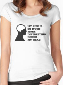 """My Life Is So Much More Interesting Inside My Head."" Women's Fitted Scoop T-Shirt"