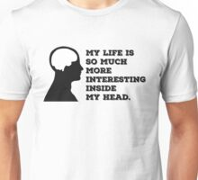"""""""My Life Is So Much More Interesting Inside My Head."""" Unisex T-Shirt"""