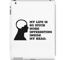 """""""My Life Is So Much More Interesting Inside My Head."""" iPad Case/Skin"""