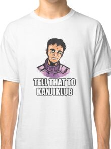 Tell That to Kanjiklub Classic T-Shirt