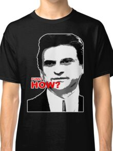 Goodfellas, funny how? Classic T-Shirt