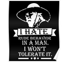 I HATE RUDE BEHAVIOR IN A MAN Poster
