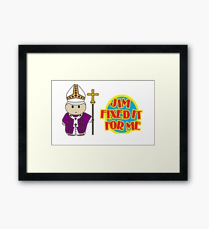 Catholic Priest - Jim Fixed it For Me Framed Print