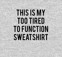 This Is My Too Tired To Function Sweatshirt Pullover