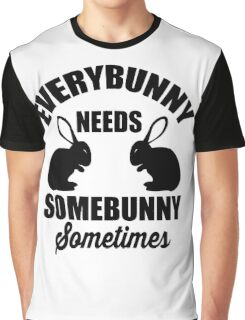 Every bunny needs somebunny sometimes Graphic T-Shirt