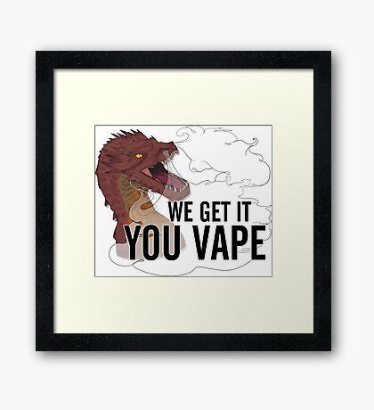 We Get It, Smaug, You Vape! Framed Print
