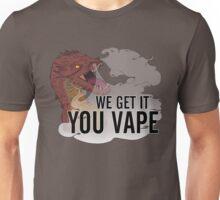 We Get It, Smaug, You Vape! Unisex T-Shirt