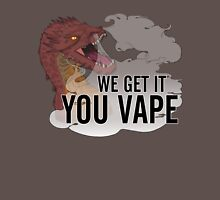 We Get It, Smaug, You Vape! Unisex T-Shirt