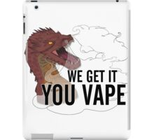 We Get It, Smaug, You Vape! iPad Case/Skin
