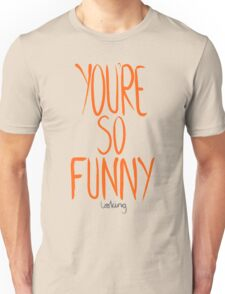 Love Me, Love Me Not: You're So Funny...Looking T-Shirt