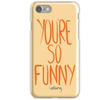 Love Me, Love Me Not: You're So Funny...Looking iPhone Case/Skin