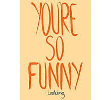Love Me, Love Me Not: You're So Funny...Looking Photographic Print