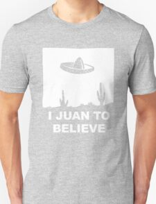 I Juan To Believe T-Shirt