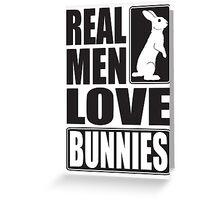 Real men love bunnies! Greeting Card