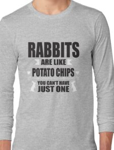 Rabbits are like potato chips, you can't have just one! Long Sleeve T-Shirt