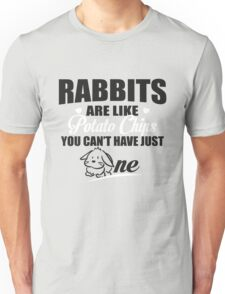 Rabbits are like potato chips you can't have just one Unisex T-Shirt