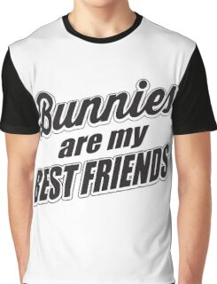Bunnies are my best friends Graphic T-Shirt