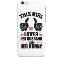 This girl loves her husband and her bunny iPhone Case/Skin