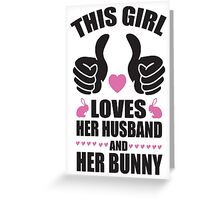 This girl loves her husband and her bunny Greeting Card